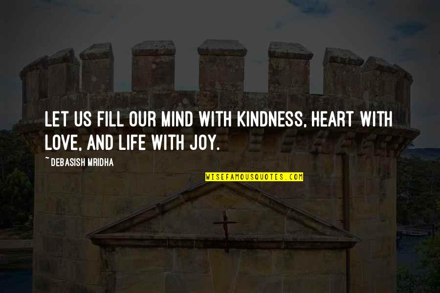 Heart Quotes And Quotes By Debasish Mridha: Let us fill our mind with kindness, heart