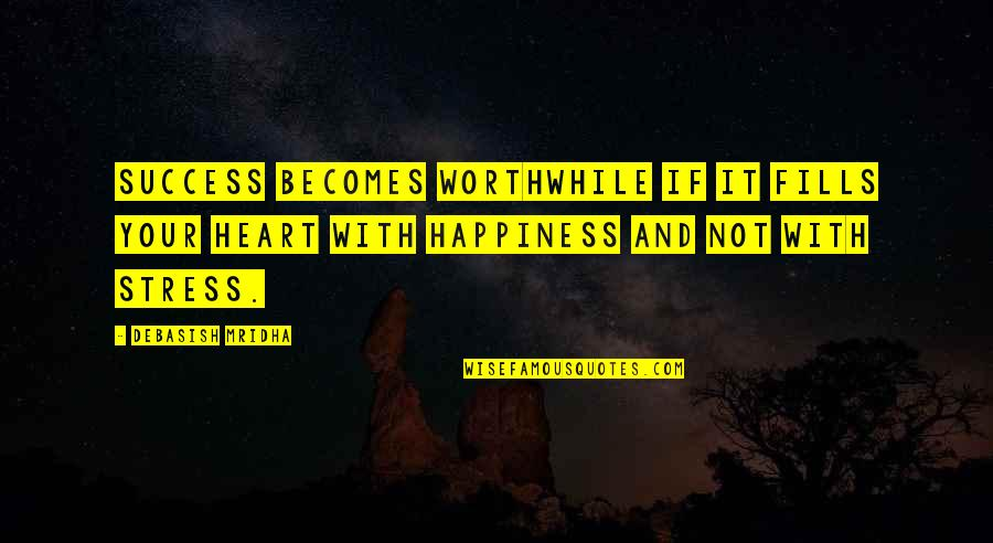 Heart Quotes And Quotes By Debasish Mridha: Success becomes worthwhile if it fills your heart