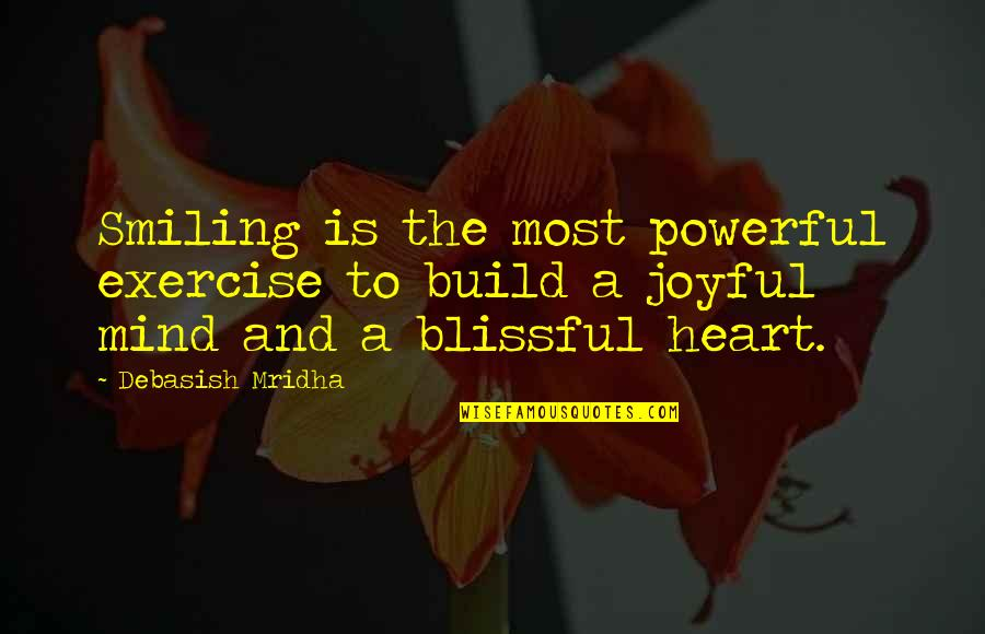 Heart Quotes And Quotes By Debasish Mridha: Smiling is the most powerful exercise to build