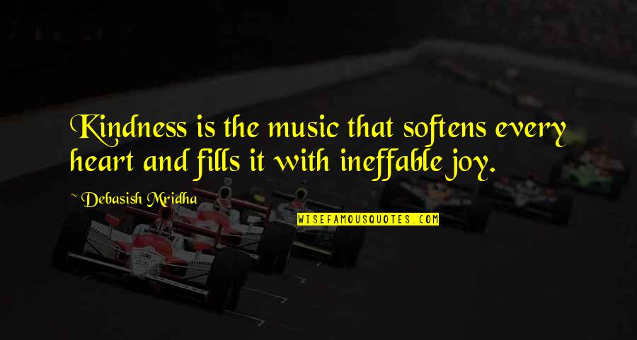Heart Quotes And Quotes By Debasish Mridha: Kindness is the music that softens every heart