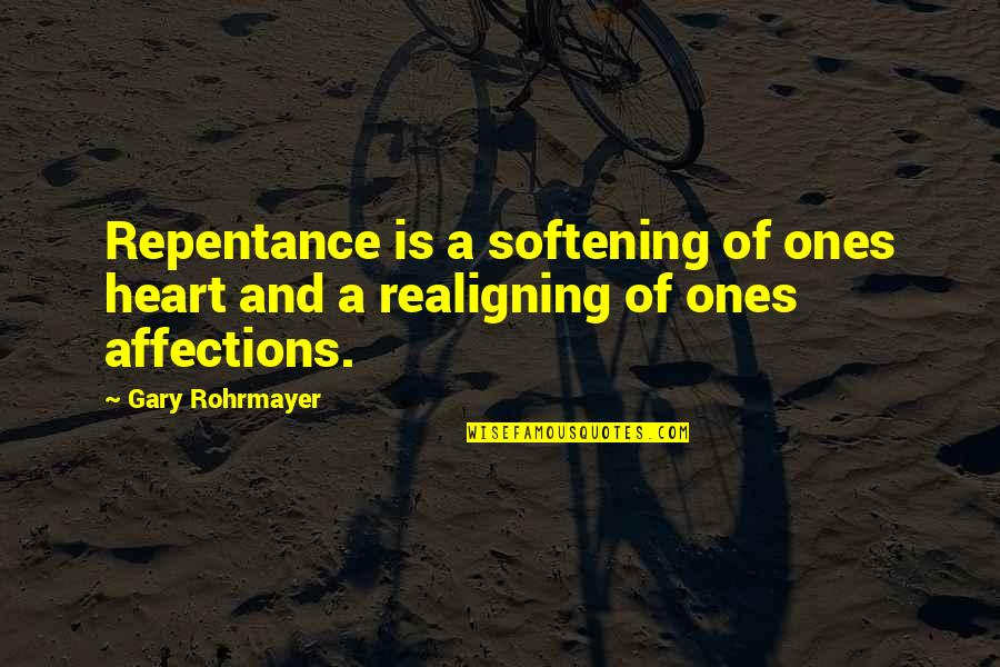 Heart Quotes And Quotes By Gary Rohrmayer: Repentance is a softening of ones heart and