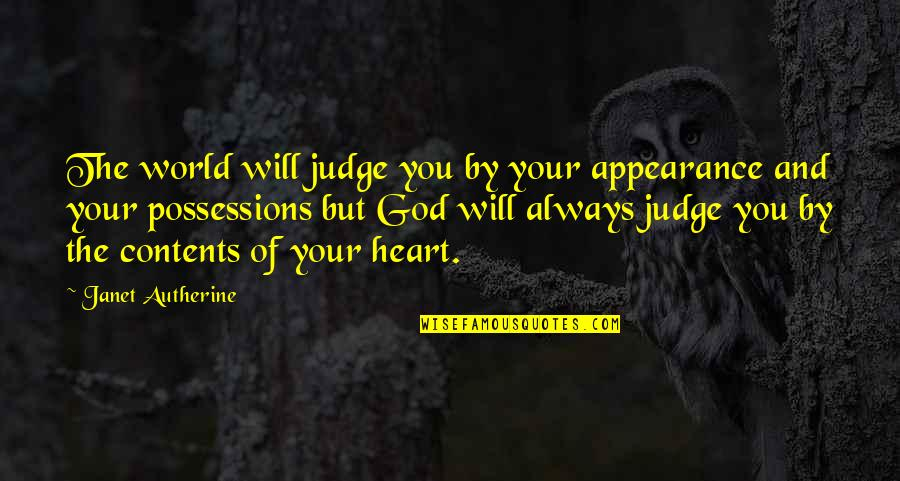 Heart Quotes And Quotes By Janet Autherine: The world will judge you by your appearance