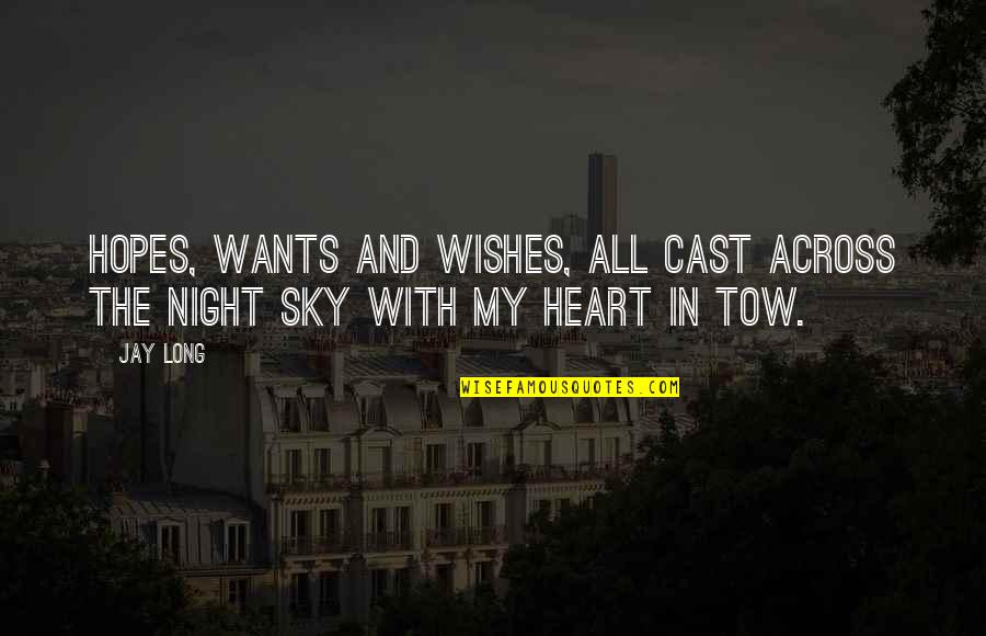 Heart Quotes And Quotes By Jay Long: Hopes, wants and wishes, all cast across the