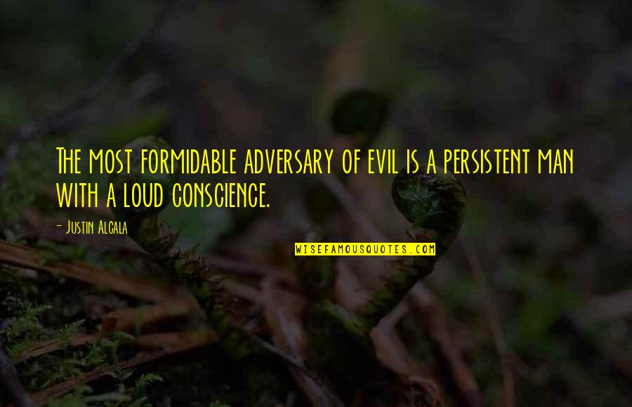 Heart Quotes And Quotes By Justin Alcala: The most formidable adversary of evil is a