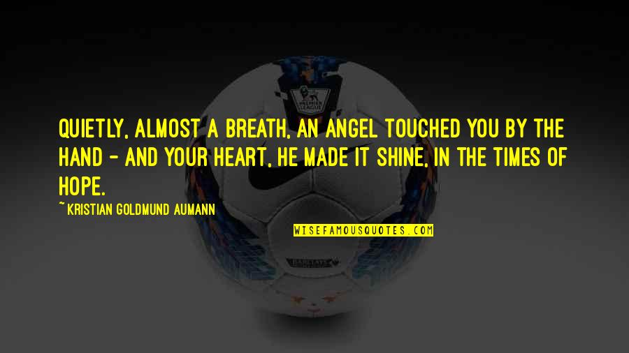 Heart Quotes And Quotes By Kristian Goldmund Aumann: Quietly, almost a breath, an angel touched you