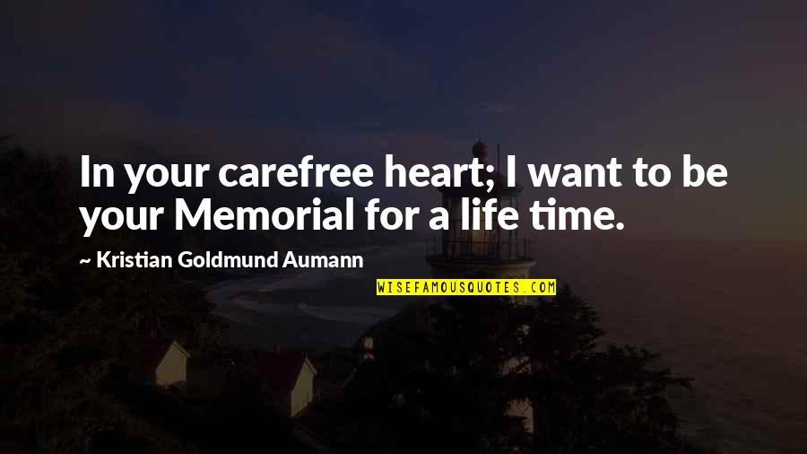 Heart Quotes And Quotes By Kristian Goldmund Aumann: In your carefree heart; I want to be