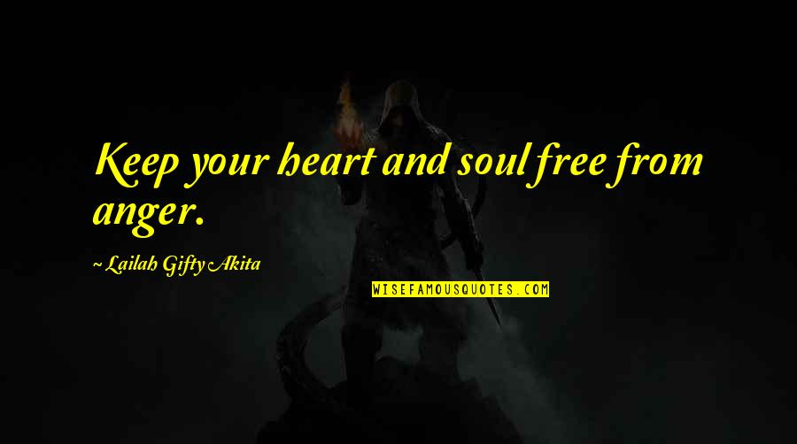 Heart Quotes And Quotes By Lailah Gifty Akita: Keep your heart and soul free from anger.