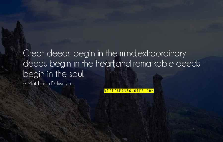 Heart Quotes And Quotes By Matshona Dhliwayo: Great deeds begin in the mind,extraordinary deeds begin