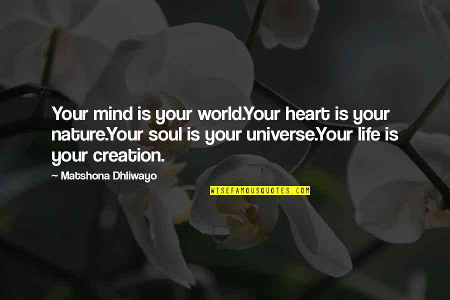 Heart Quotes And Quotes By Matshona Dhliwayo: Your mind is your world.Your heart is your