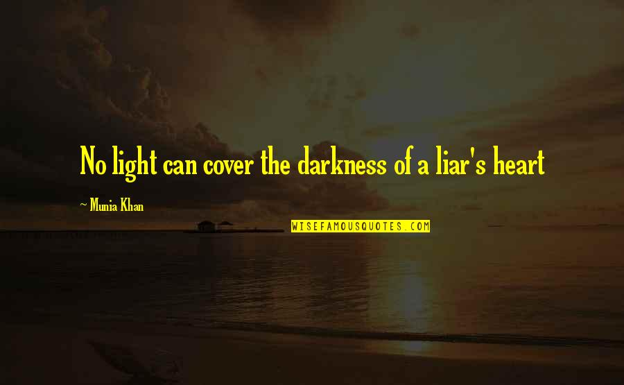 Heart Quotes And Quotes By Munia Khan: No light can cover the darkness of a