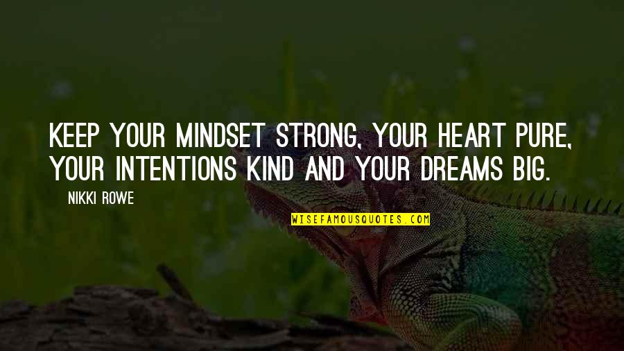 Heart Quotes And Quotes By Nikki Rowe: Keep your mindset strong, your heart pure, your