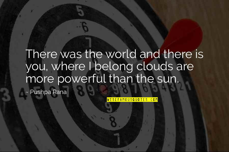 Heart Quotes And Quotes By Pushpa Rana: There was the world and there is you,