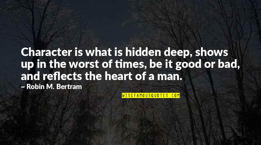 Heart Quotes And Quotes By Robin M. Bertram: Character is what is hidden deep, shows up