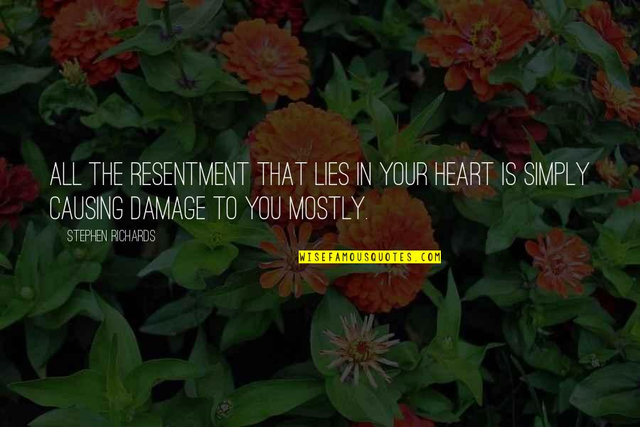 Heart Quotes And Quotes By Stephen Richards: All the resentment that lies in your heart