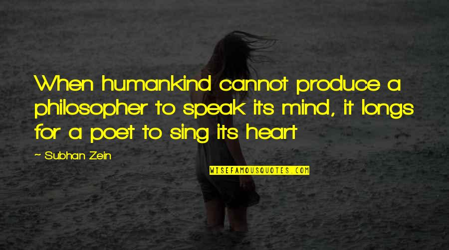 Heart Quotes And Quotes By Subhan Zein: When humankind cannot produce a philosopher to speak