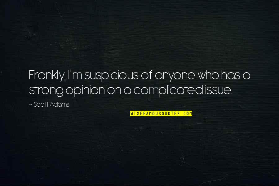 Heart Shaped Tattoo Quotes By Scott Adams: Frankly, I'm suspicious of anyone who has a