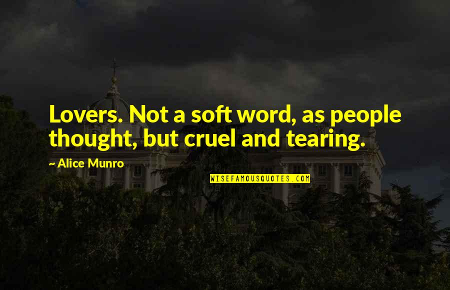 Heart Tearing Quotes By Alice Munro: Lovers. Not a soft word, as people thought,