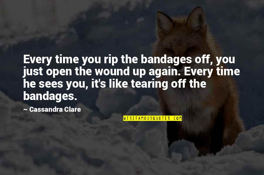 Heart Tearing Quotes By Cassandra Clare: Every time you rip the bandages off, you