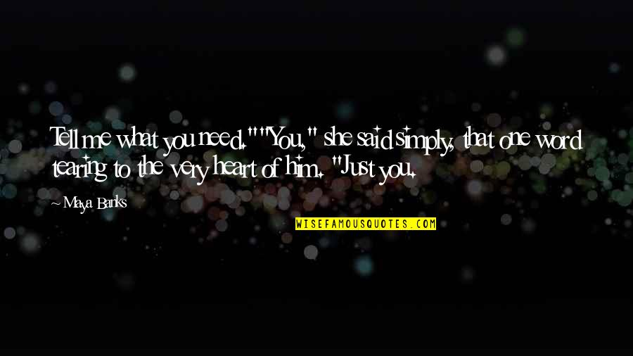 """Heart Tearing Quotes By Maya Banks: Tell me what you need.""""""""You,"""" she said simply,"""