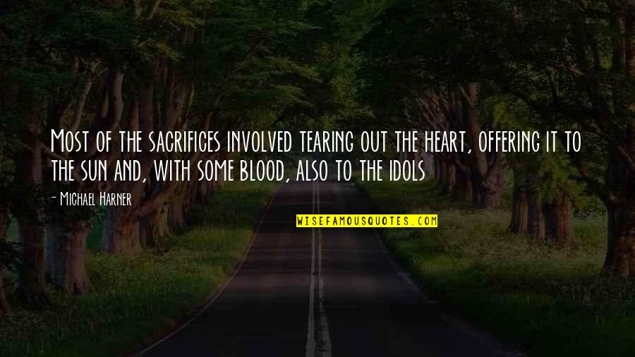 Heart Tearing Quotes By Michael Harner: Most of the sacrifices involved tearing out the