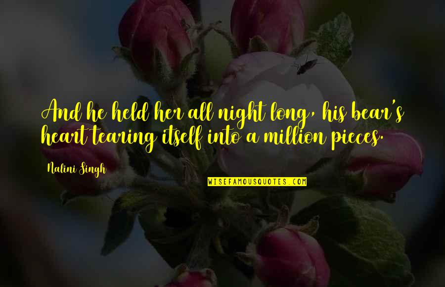 Heart Tearing Quotes By Nalini Singh: And he held her all night long, his