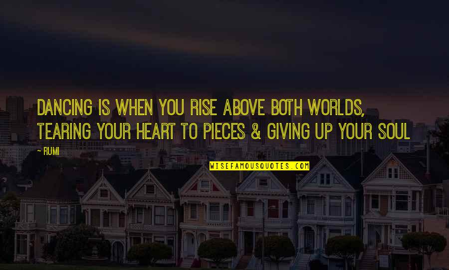 Heart Tearing Quotes By Rumi: Dancing is when you rise above both worlds,