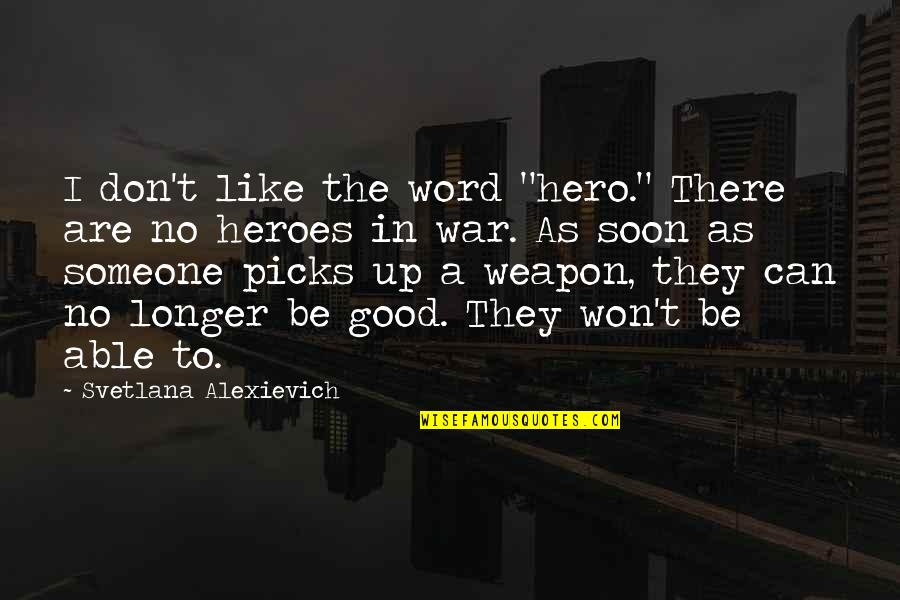 """Heart Tearing Quotes By Svetlana Alexievich: I don't like the word """"hero."""" There are"""