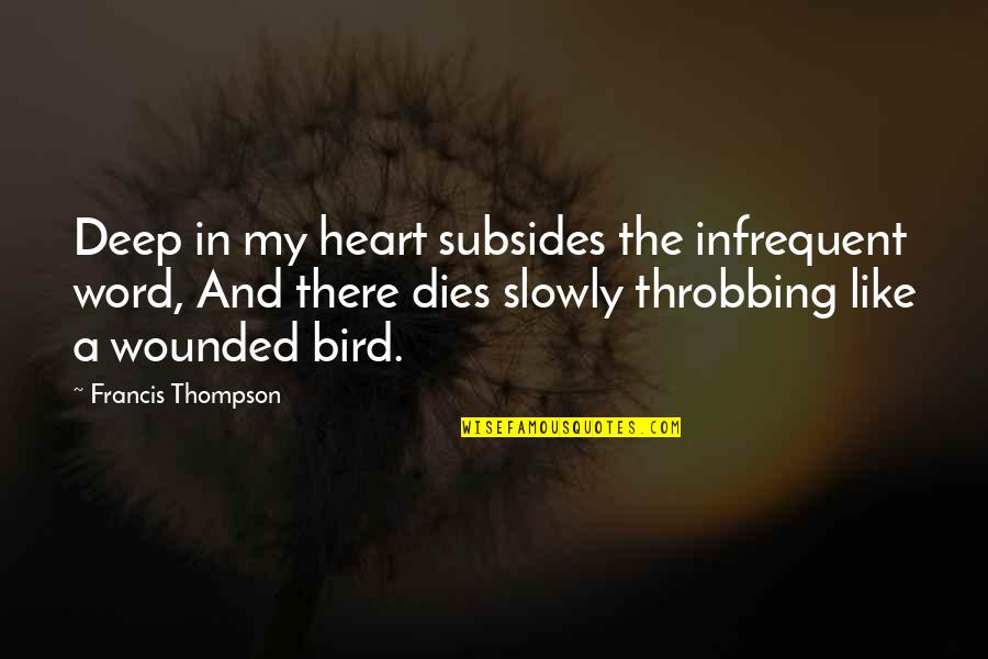 Heart Throbbing Quotes By Francis Thompson: Deep in my heart subsides the infrequent word,