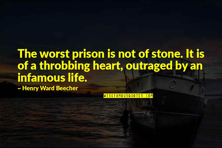 Heart Throbbing Quotes By Henry Ward Beecher: The worst prison is not of stone. It