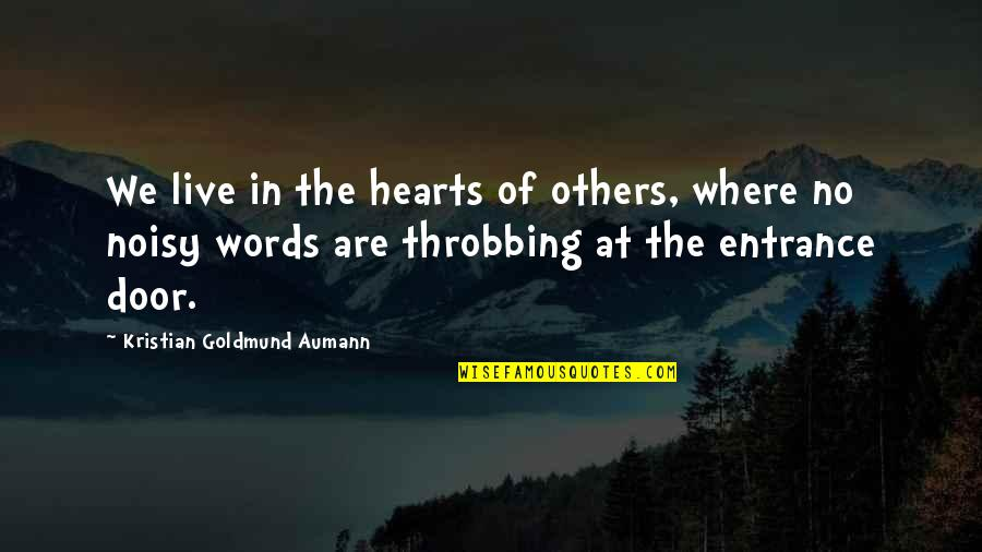 Heart Throbbing Quotes By Kristian Goldmund Aumann: We live in the hearts of others, where