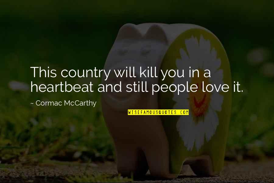 Heartbeat And Love Quotes By Cormac McCarthy: This country will kill you in a heartbeat