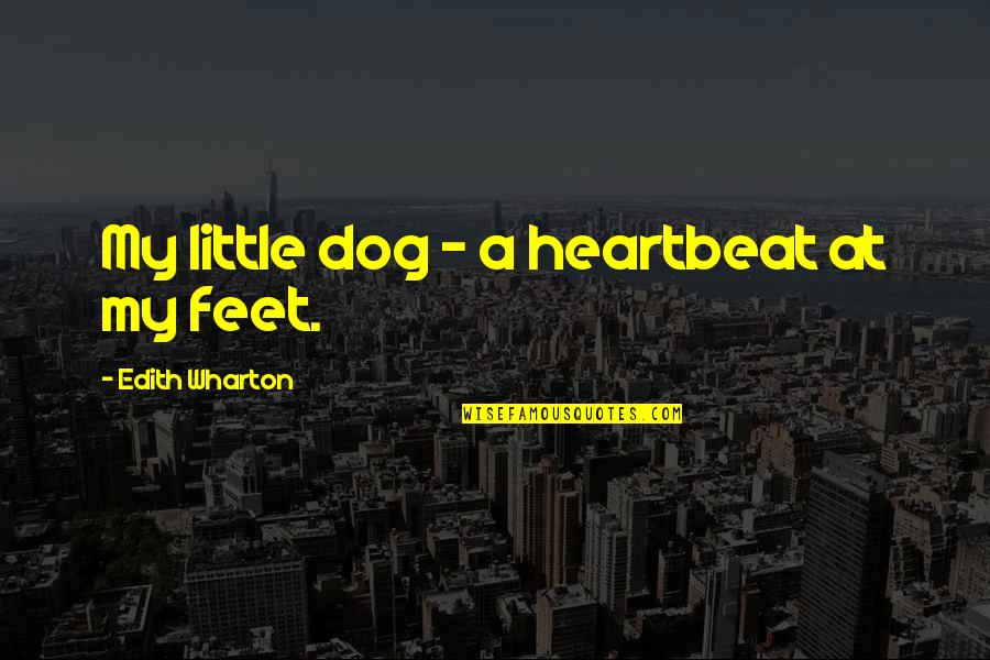 Heartbeat And Love Quotes By Edith Wharton: My little dog - a heartbeat at my