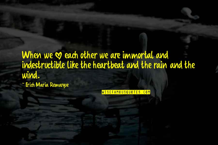 Heartbeat And Love Quotes By Erich Maria Remarque: When we love each other we are immortal