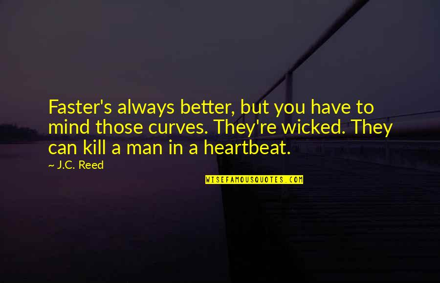 Heartbeat And Love Quotes By J.C. Reed: Faster's always better, but you have to mind