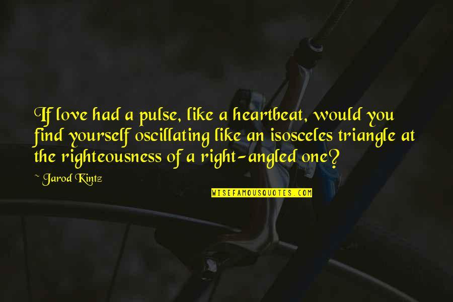 Heartbeat And Love Quotes By Jarod Kintz: If love had a pulse, like a heartbeat,