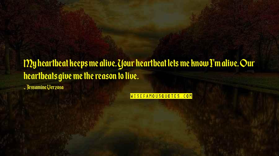 Heartbeat And Love Quotes By Jessamine Verzosa: My heartbeat keeps me alive. Your heartbeat lets