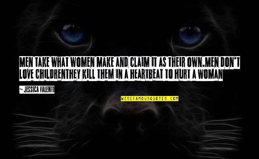 Heartbeat And Love Quotes By Jessica Valenti: Men take what women make and claim it