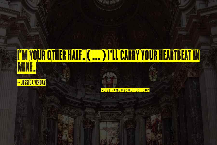 Heartbeat And Love Quotes By Jessica Verday: I'm your other half. ( ... ) I'll