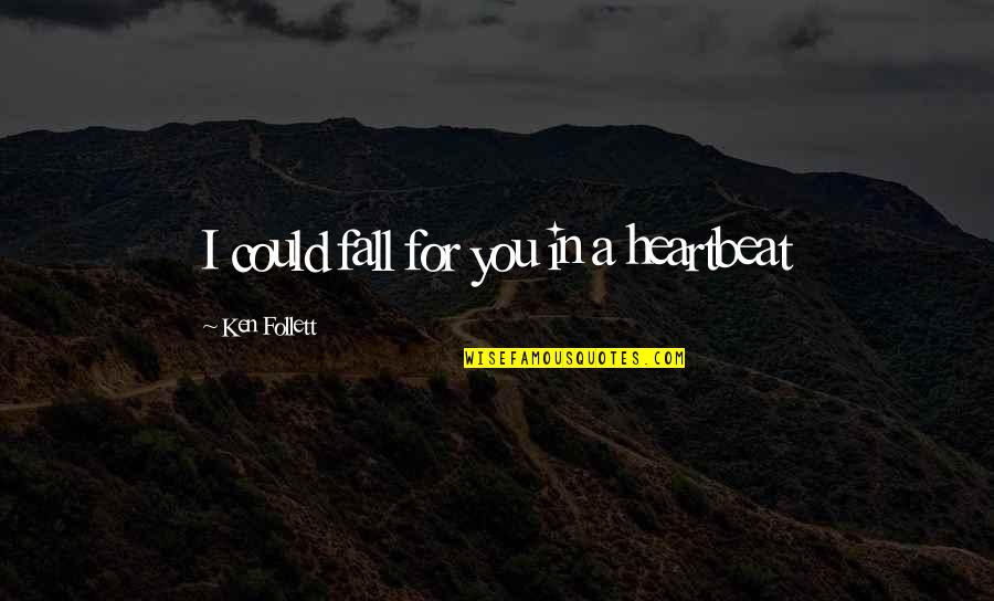 Heartbeat And Love Quotes By Ken Follett: I could fall for you in a heartbeat