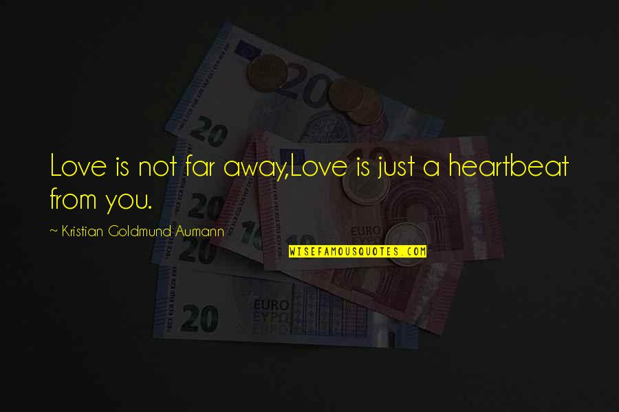 Heartbeat And Love Quotes By Kristian Goldmund Aumann: Love is not far away,Love is just a