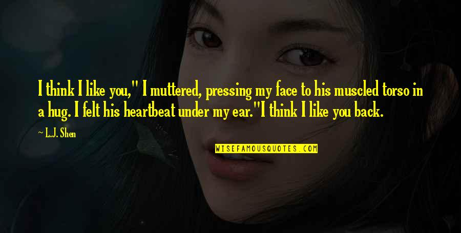 """Heartbeat And Love Quotes By L.J. Shen: I think I like you,"""" I muttered, pressing"""