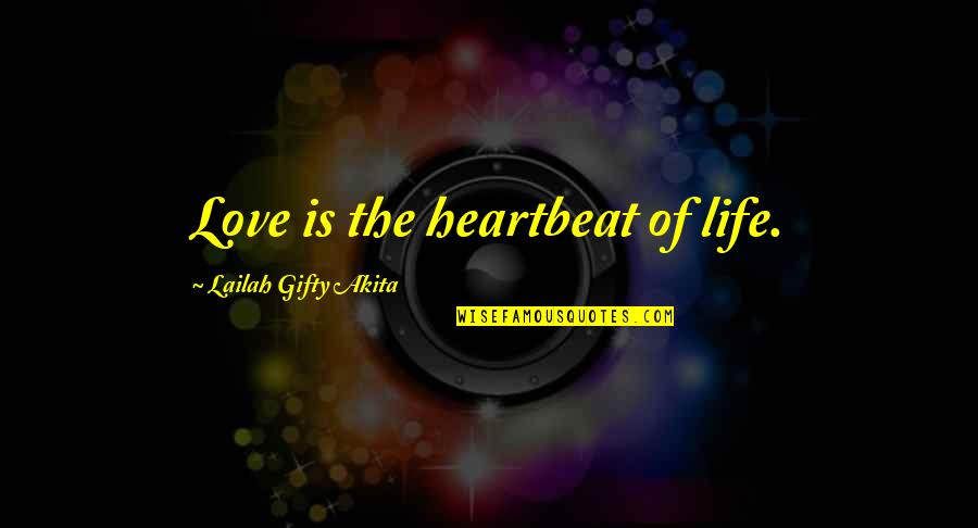 Heartbeat And Love Quotes By Lailah Gifty Akita: Love is the heartbeat of life.