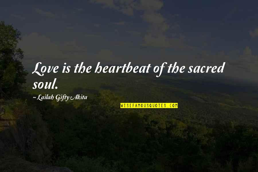 Heartbeat And Love Quotes By Lailah Gifty Akita: Love is the heartbeat of the sacred soul.