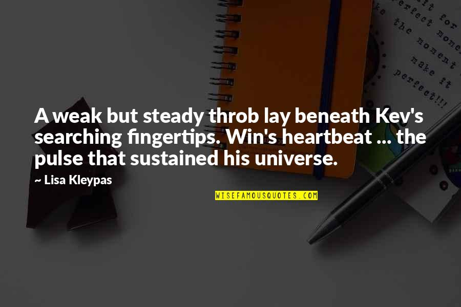 Heartbeat And Love Quotes By Lisa Kleypas: A weak but steady throb lay beneath Kev's