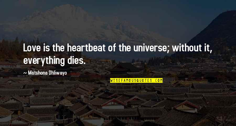 Heartbeat And Love Quotes By Matshona Dhliwayo: Love is the heartbeat of the universe; without