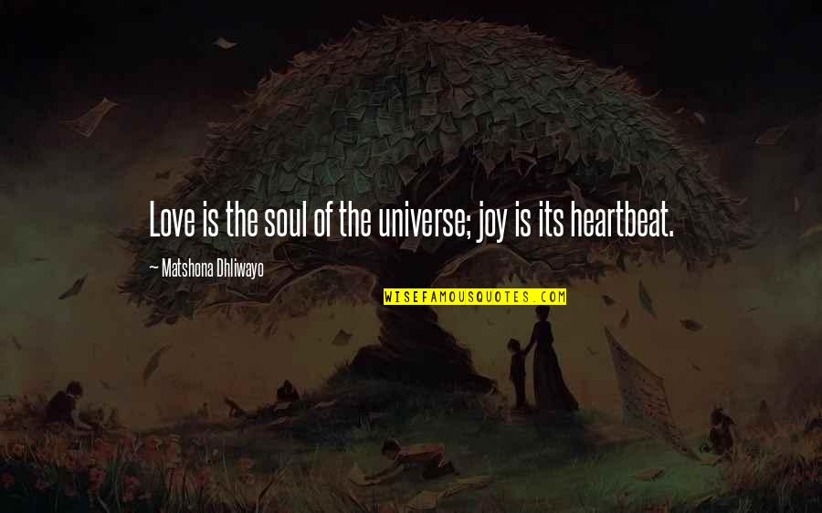 Heartbeat And Love Quotes By Matshona Dhliwayo: Love is the soul of the universe; joy