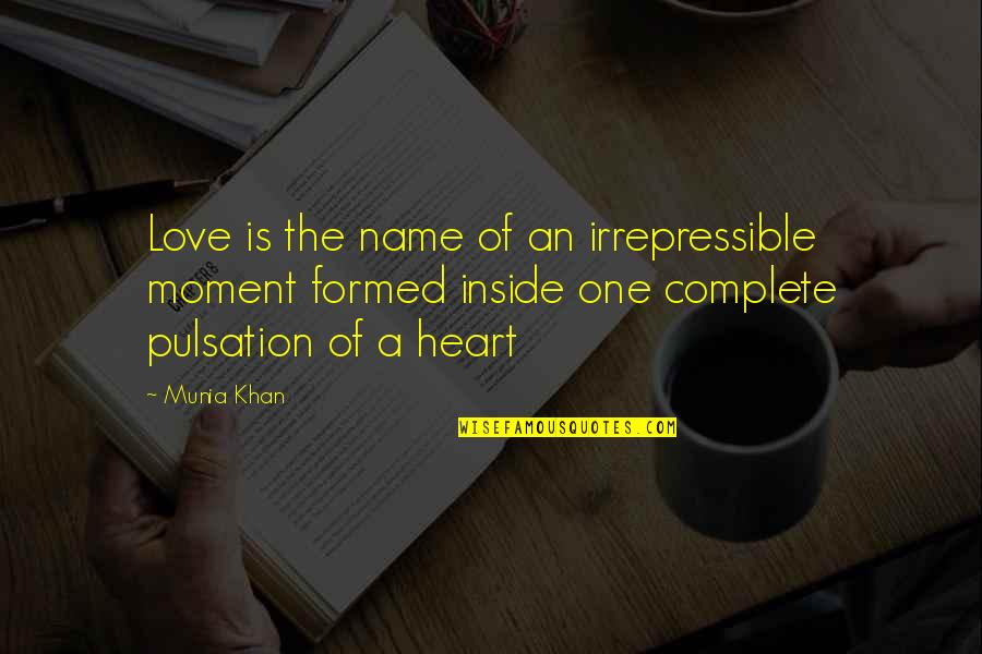 Heartbeat And Love Quotes By Munia Khan: Love is the name of an irrepressible moment