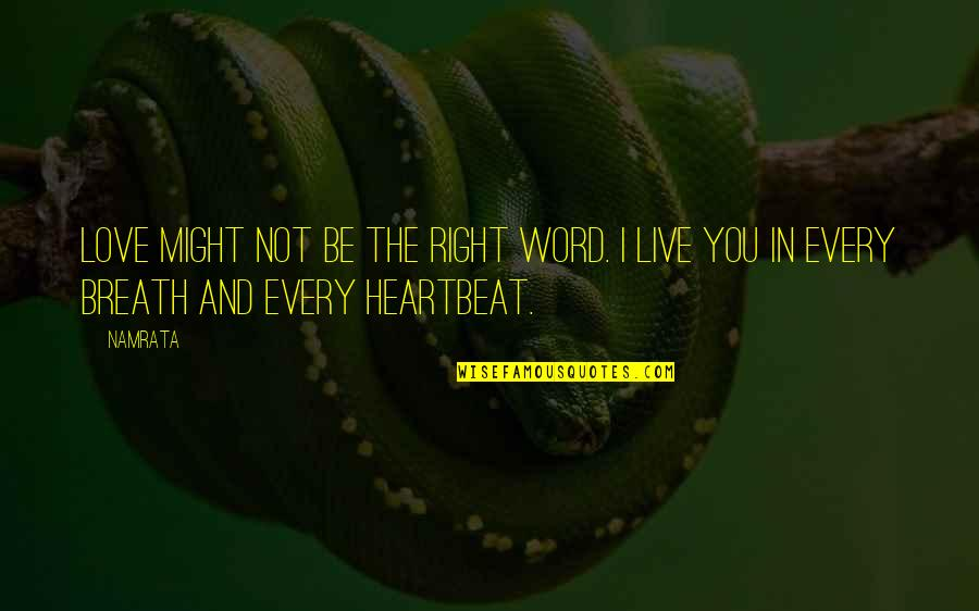 Heartbeat And Love Quotes By Namrata: Love might not be the right word. I