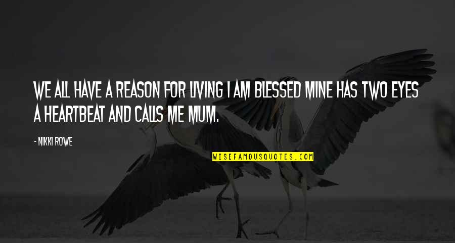 Heartbeat And Love Quotes By Nikki Rowe: We all have a reason for living I