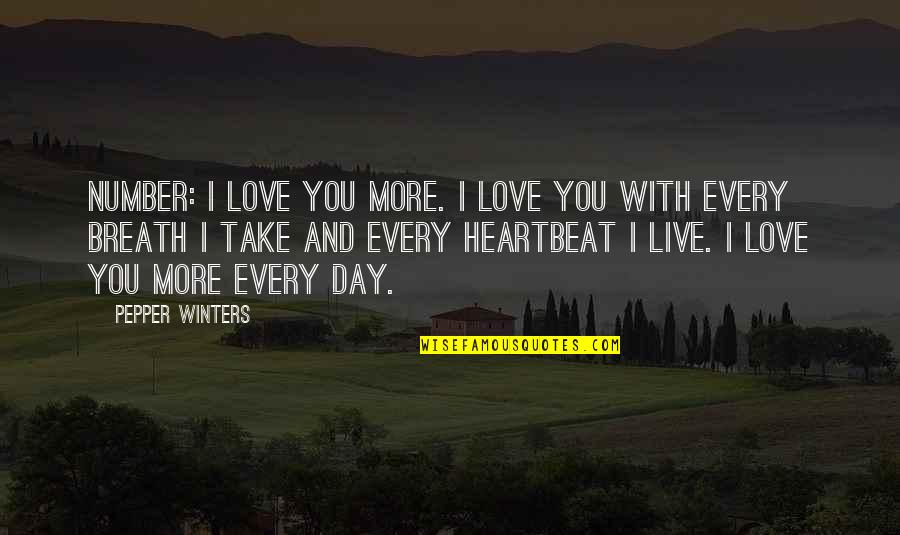 Heartbeat And Love Quotes By Pepper Winters: Number: I love you more. I love you